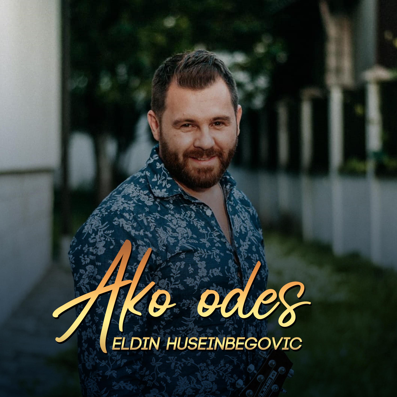 Eldin Huseinbegovic - Ako odes - Listen on Spotify, Deezer, YouTube, Google Play Music and Buy on Amazon, iTunes Google Play | EMDC Network