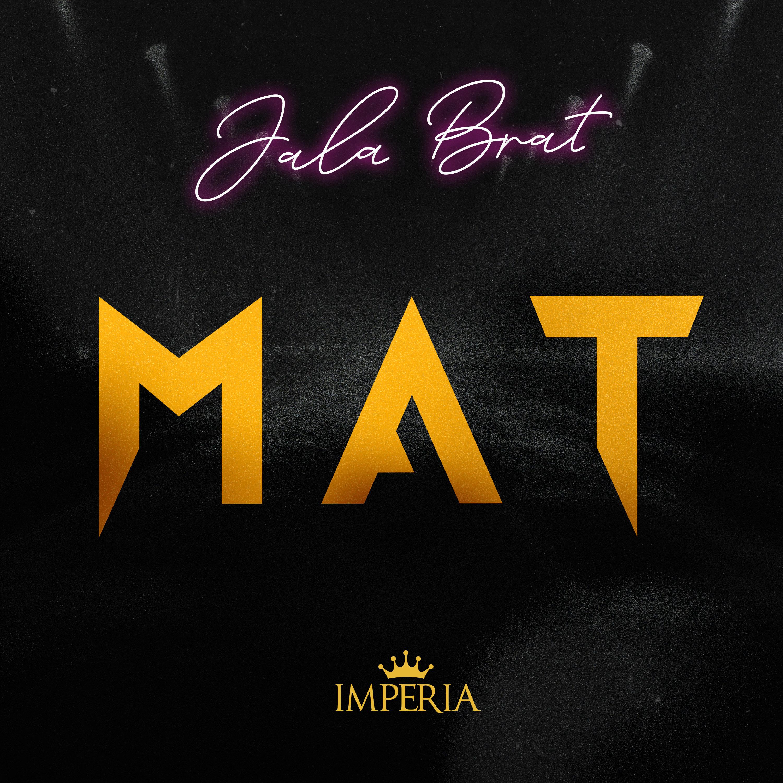 Jala Brat  - MAT - Listen on Spotify, Deezer, YouTube, Google Play Music and Buy on Amazon, iTunes Google Play | EMDC Network