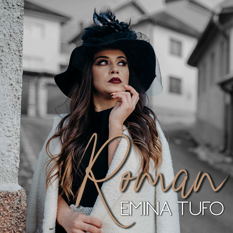 Emina Tufo - Roman - Listen on Spotify, Deezer, YouTube, Google Play Music and Buy on Amazon, iTunes Google Play   EMDC Network
