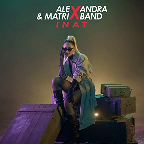 Alexandra & Matrix band - Inat - Listen on Spotify, Deezer, YouTube, Google Play Music and Buy on Amazon, iTunes Google Play   EMDC Network