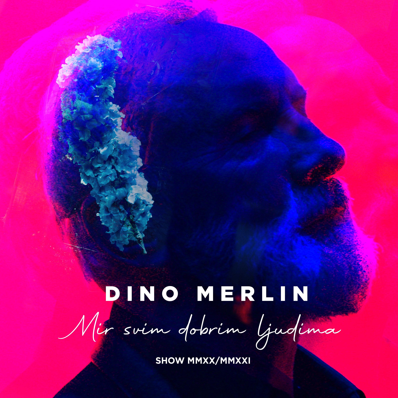 Dino Merlin - Mir Svim Dobrim Ljudima Show MMXX/MMXXI - Listen on Spotify, Deezer, YouTube, Google Play Music and Buy on Amazon, iTunes Google Play | EMDC Network